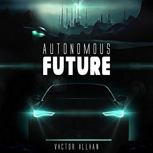 Autonomous Future Book 1 of the Autonomous Series Audiobook Review